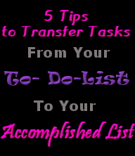 5 Tips to Transfer Tasks from Your To-Do-List to Your Accomplished LIst